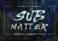 Sub Matter - Dubstep & Ambient Tools WAV