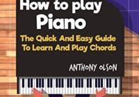 Hоw Tо Plаy Piano: The Quick & Easy Guide To Learn & Play Chords