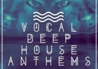 Vocal Deep House Anthems WAV MIDI PRESETS