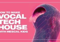 Sonic Academy How To Make Vocal Tech House with Mescal Kids TUTORIAL