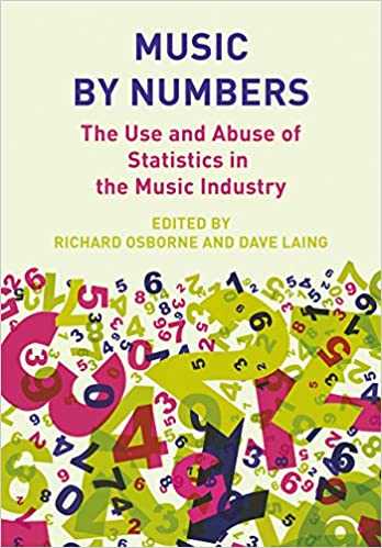 Music by Numbers: The Use & Abuse of Statistics in the Music Industries